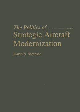 The Politics of Strategic Aircraft Modernization