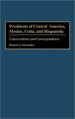 Presidents Of Central America, Mexico, Cuba, And Hispaniola