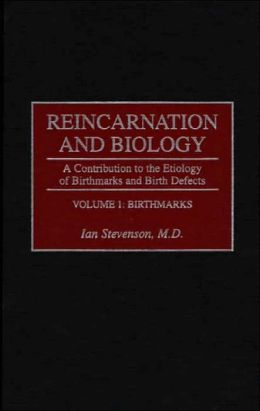 Reincarnation and Biology: A Contribution to the Etiology of Birthmarks and Birth Defects Volume 1: Birthmarks