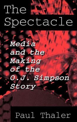 Spectacle: Media and the Making of the O.J. Simpson Story