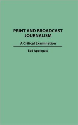 Print and Broadcast Journalism: A Critical Examination