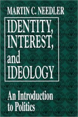 Identity, Interest, and Ideology: An Introduction to Politics