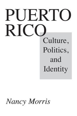 Puerto Rico: Culture, Politics, and Identity