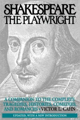 Shakespeare the Playwright: A Companion to the Complete Tragedies, Histories, Comedies, and Romances Updated, with a new Introduction