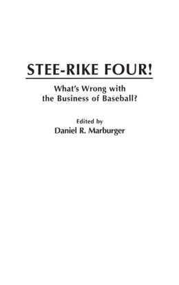 Stee-Rike Four!: What's Wrong with the Business of Baseball?
