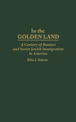 In the Golden Land: A Century of Russian and Soviet Jewish Immigration in America