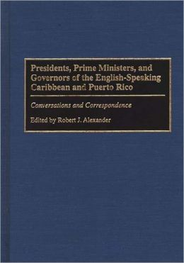 Presidents, Prime Ministers, And Governors Of The English-Speaking Caribbean And Puerto Rico