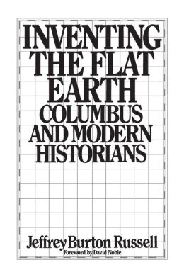 Inventing the Flat Earth: Columbus and Modern Historians