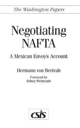 Negotiating NAFTA: A Mexican Envoy's Account