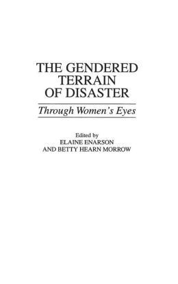 The Gendered Terrain of Disaster: Through Women's Eyes