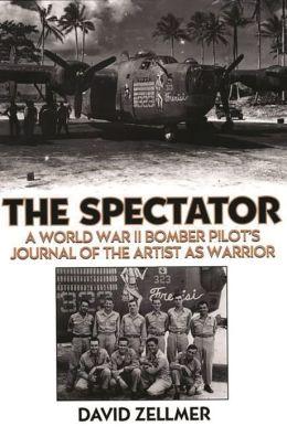 The Spectator: A World War II Bomber Pilot's Journal of the Artist as Warrior