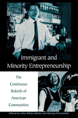 Immigrant and Minority Entrepreneurship: The Continuous Rebirth of American Communities
