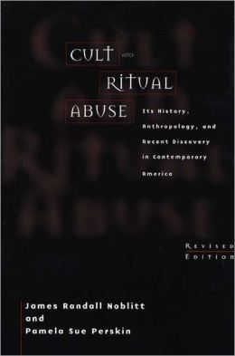 Cult and Ritual Abuse: Its History, Anthropology, and Recent Discovery in Contemporary America^L Revised Edition