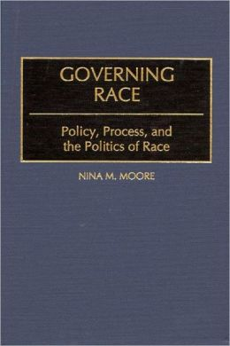 Governing Race: Policy, Process, and the Politics of Race