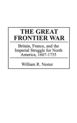 The Great Frontier War: Britain, France and the Imperial Struggle for North America, 1756-1775