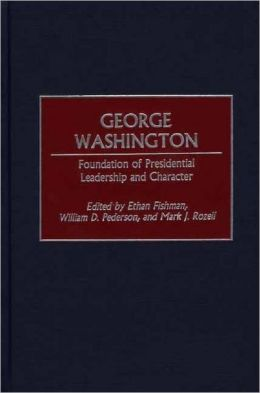 George Washington: Foundation of Presidential Leadership and Character