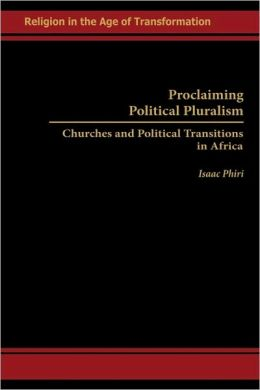 Proclaiming Political Pluralism: Churches and Political Transitions in Africa