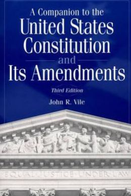 A Companion to the United States Constitution and Its Amendments, Third Edition