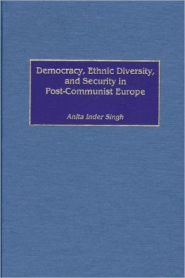 Democracy, Ethnic Diversity, and Security in Post-Communist Europe