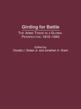 Girding for Battle: The Arms Trade in a Global Perspective, 1815-1940