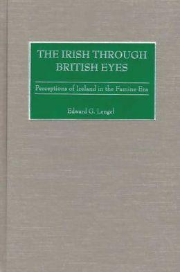 The Irish through British Eyes:Perceptions of Ireland in the Famine Era
