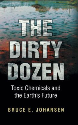 Dirty Dozen: Toxic Chemicals and the Earth's Future