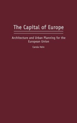 The Capital of Europe: Architecture and Urban Planning for the European Union