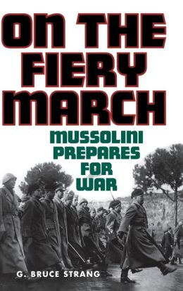 On the Fiery March: Mussolini Prepares for War