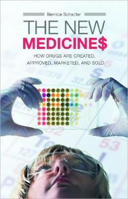 The New Medicines: How Drugs are Created, Approved, Marketed, and Sold