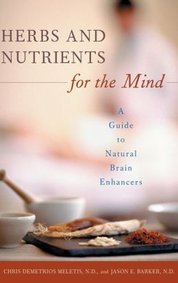 Herbs and Nutrients for the Mind: A Guide to Natural Brain Enhancers (Complementary and Alternative Medicine Series)