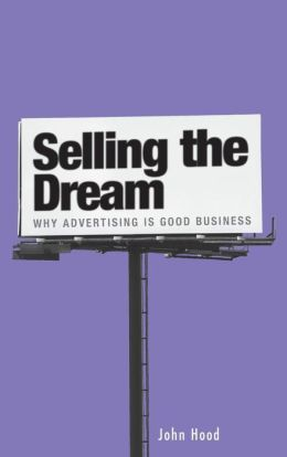 Selling the Dream: Why Advertising Is Good Business