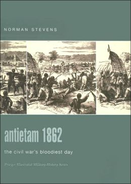 Antietam 1862: The Civil War's Bloodiest Day (Praeger Illustrated Military History Series)
