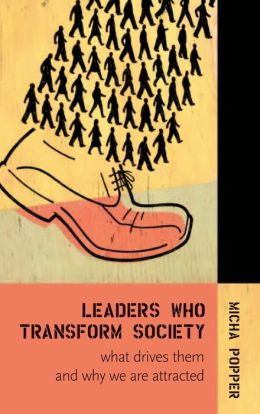 Leaders Who Transform Society:: What Drives Them and Why We are Attracted