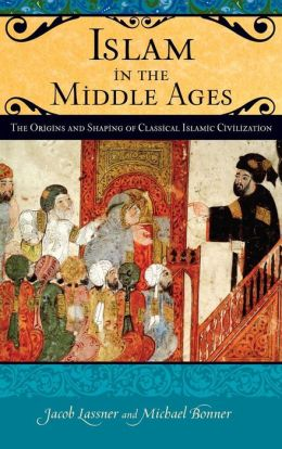 Islam in the Middle Ages: The Origins and Shaping of Classical Islamic Civilization
