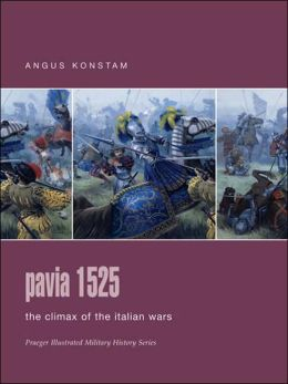 Pavia 1525: The Climax of the Italian Wars (Praeger Illustrated Military History Series)