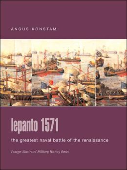 Lepanto 1571: The Greatest Naval Battle of the Renaissance (Praeger Illustrated Military History Series)