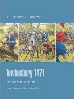 Tewkesbury 1471: The Last Yorkist Victory (Praeger Illustrated Military History Series)