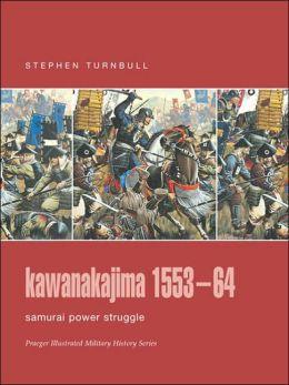 Kawanakajima 1553-64: Samurai Power Struggle (Praeger Illustrated Military History Series)