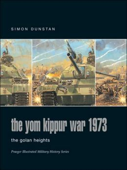 Yom Kippur War 1973 (1): The Golan Heights (Praeger Illustrated Military History Series)