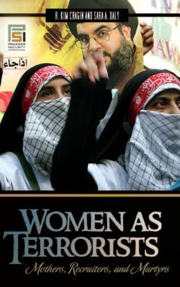 Women as Terrorists: Mothers, Recruiters, and Martyrs