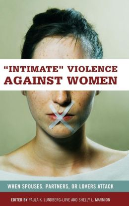 Intimate Violence against Women: When Spouses, Partners, or Lovers Attack