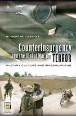 Counterinsurgency and the Global War on Terror: Military Culture and Irregular War