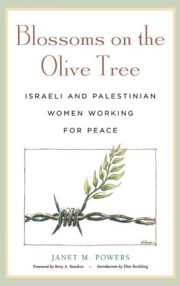 Blossoms on the Olive Tree: Israeli and Palestinian Women Working for Peace