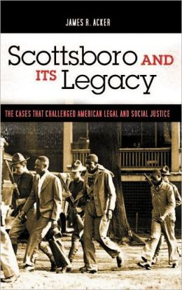 Scottsboro and Its Legacy: The Cases that Challenged American Legal and Social Justice