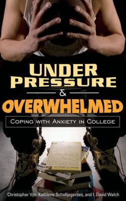Under Pressure and Overwhelmed: Coping with Anxiety in College