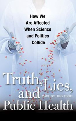 Truth, Lies, and Public Health: How We Are Affected When Science and Politics Collide