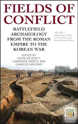 Fields of Conflict [Two Volumes] [2 volumes]: Battlefield Archaeology from the Roman Empire to the Korean War