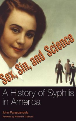Sex, Sin, and Science: A History of Syphilis in America