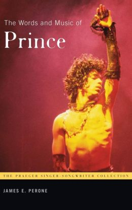 The Words and Music of Prince (Praeger Singer-Songwriter Collection Series)