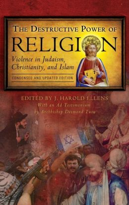 The Destructive Power of Religion: Violence in Judaism, Christianity, and Islam, Condensed and Updated Edition